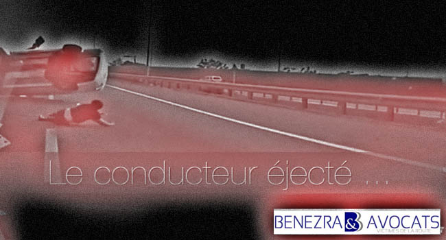 conducteur ejecte, indemnisation conducteur ejecte, responsabilité conducteur éjecté, indemnisation du conducteur éjecté, avocat conducteur éjecté